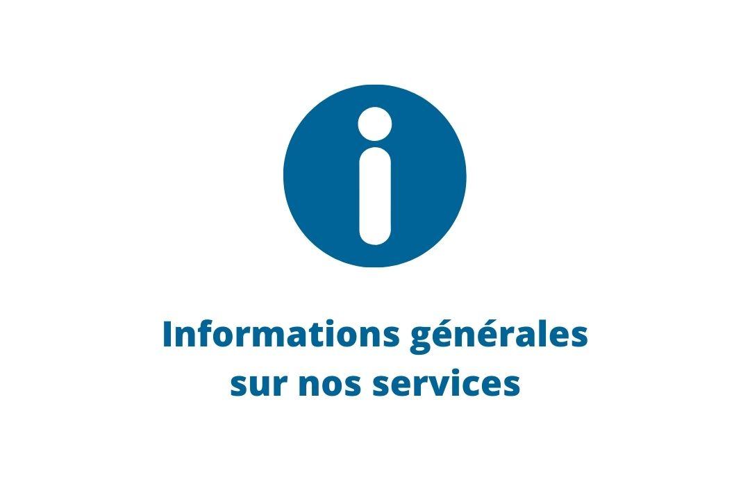 Informations générales sur nos services