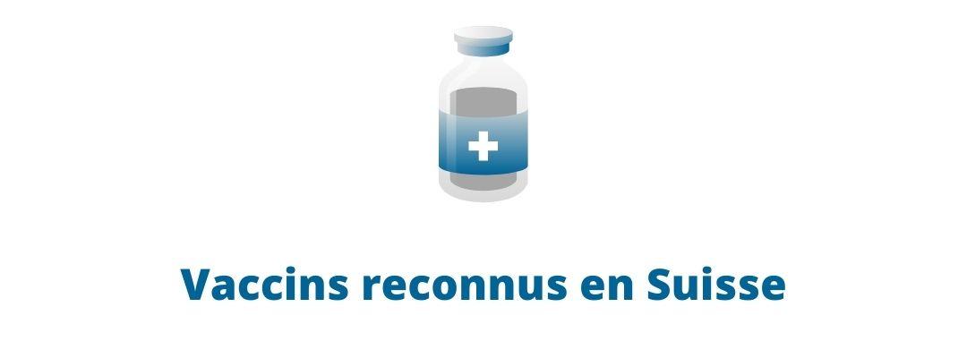 Vaccins reconnus en Suisse